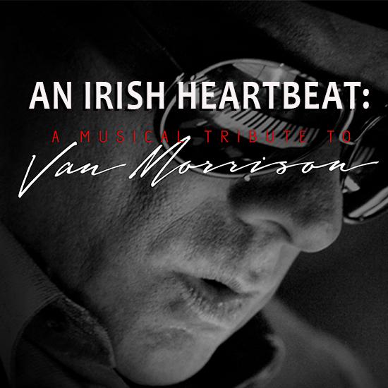 AN IRISH HEARTBEAT: A Musical Tribute to Van Morrison